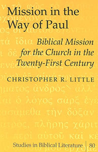 Mission in the Way of Paul: Biblical Mission for the Church in the Twenty-First Century (Studies in Biblical Literature, Vol. 80)