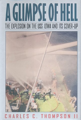 A Glimpse Of Hell : The Explosion On The U. S. S. Iowa & Its Cover-Up