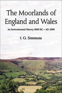 The Moorlands of England and Wales: An Environmental History, 8000 BC - AD 2000