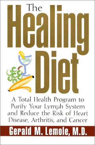 The Healing Diet: A Total Health Program To Purify Your Lymph System And Reduce The Risk Of Heart Disease, Arthritis, And Cancer