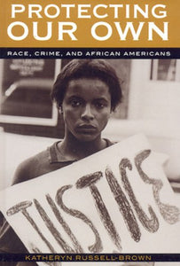Protecting Our Own: Race, Crime, and African Americans (Perspectives on a Multiracial America)
