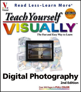 Teach Yourself VISUALLY Digital Photography (Visual Read Less, Learn More)