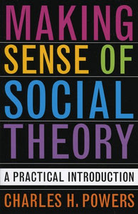 Making Sense of Social Theory: A Practical Introduction