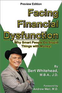 Facing Financial Dysfunction: Why Smart People Do Stupid Things with Money!
