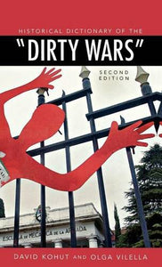 Historical Dictionary of the Dirty Wars (Historical Dictionaries of War, Revolution, and Civil Unrest)
