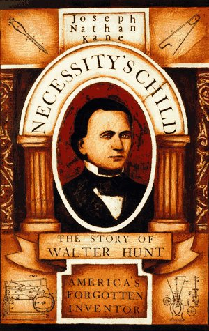 Necessity's Child: The Story of Walter Hunt, America's Forgotten Inventor