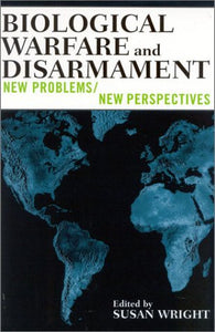 Biological Warfare and Disarmament: New Problems/New Perspectives (War and Peace Library)