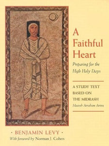 A Faithful Heart: Preparing for the High Holy Days: A Study Text Based on the Midrash Maaseh Avraham Avinu