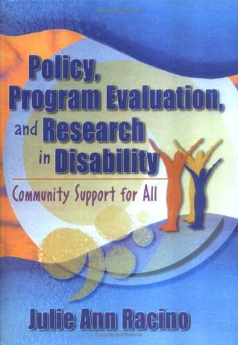Policy, Program Evaluation, and Research in Disability: Community Support for All (Haworth Health and Social Policy)