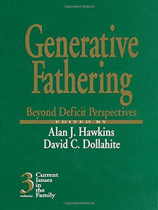 Generative Fathering: Beyond Deficit Perspectives (Current Issues in the Family) Volume 3