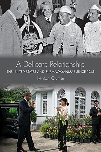 A Delicate Relationship: The United States and Burma/Myanmar since 1945