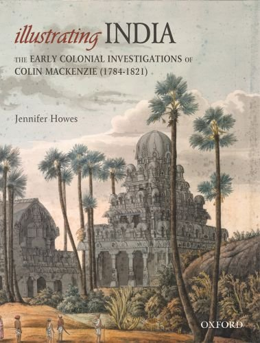 Illustrating India: The Early Colonial Investigations of Colin Mackenzie(1784-1821)
