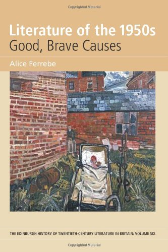 Literature of the 1950s: Good, Brave Causes: Volume 6 (The Edinburgh History of Twentieth Century Literature in Britain EUP)