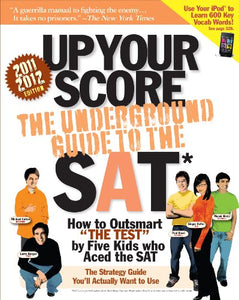 Up Your Score (2011-2012 edition): The Underground Guide to the SAT (Up Your Score: The Underground Guide to the SAT)