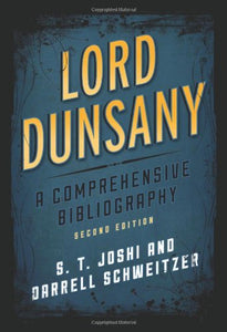 Lord Dunsany: A Comprehensive Bibliography (Studies in Supernatural Literature)