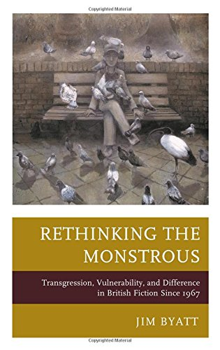 Rethinking the Monstrous: Transgression, Vulnerability, and Difference in British Fiction Since 1967