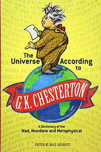 The Universe According to G. K. Chesterton: A Dictionary of the Mad, Mundane and Metaphysical (Dover Books on Literature & Drama)