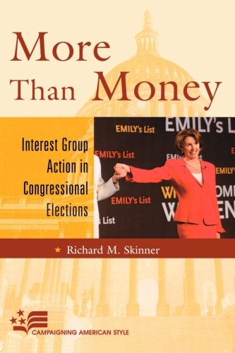 More Than Money: Interest Group Action in Congressional Elections (Campaigning American Style)