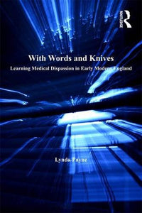 With Words and Knives: Learning Medical Dispassion in Early Modern England (History of Medicine in Context)