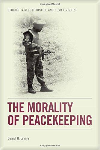 The Morality of Peacekeeping (Studies in Global Justice and Human Rights)