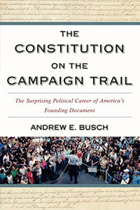 The Constitution on the Campaign Trail: The Surprising Political Career of America's Founding Document