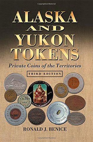 Alaska and Yukon Tokens: Private Coins of the Territories, 3d ed.