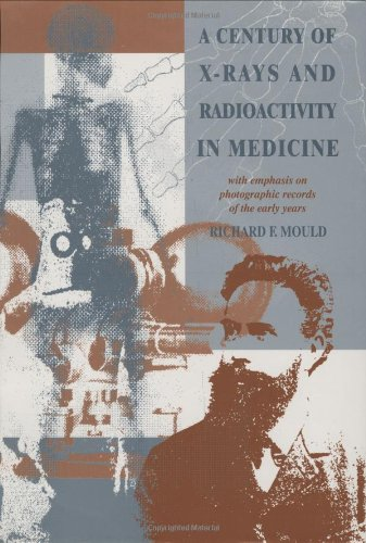 A Century of X-Rays and Radioactivity in Medicine: With Emphasis on Photographic Records of the Early Years