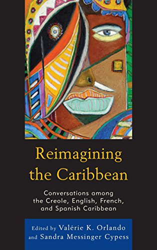 Reimagining the Caribbean: Conversations among the Creole, English, French, and Spanish Caribbean (After the Empire: The Francophone World and Postcolonial France)