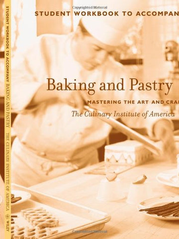 Baking And Pastry, Student Workbook: Mastering The Art And Craft