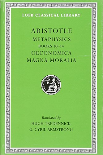 Aristotle: Metaphysics, Books 10-14. Oeconomica. Magna Moralia. (Loeb Classical Library No. 287)