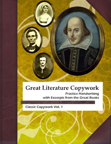 Great Literature Copywork: Practice Cursive Handwriting with Excerpts from the Great Books (Classic Copywork: Cursive) (Volume 1)