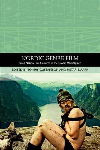 Nordic Genre Film: Small Nation Film Cultures in the Global Marketplace (Traditions in World Cinema)