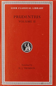 Prudentius: Against Symmachus 2. Crowns Of Martyrdom. Scenes From History. Epilogue (Loeb Classical Library No. 398)