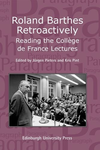 Roland Barthes Retroactively: Reading the Collge de France Lectures: Paragraph Volume 31 Number 1 (Paragraph Special Issues EUP) (Volume 31, Issue 1)