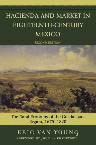 Hacienda and Market in Eighteenth-Century Mexico: The Rural Economy of the Guadalajara Region, 1675-1820 (Latin American Silhouettes)