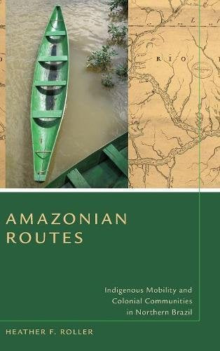 Amazonian Routes: Indigenous Mobility and Colonial Communities in Northern Brazil