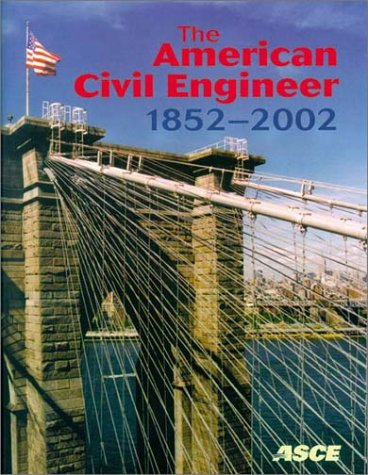 The American Civil Engineer 1852-2002: The History, Traditions, and Development of the American Society of Civil Engineers