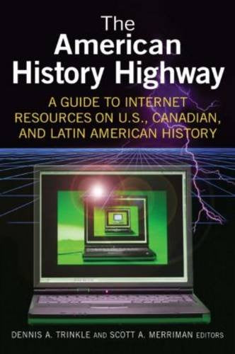 The American History Highway: A Guide to Internet Resources on U.S., Canadian, and Latin American History