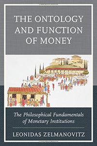 The Ontology and Function of Money: The Philosophical Fundamentals of Monetary Institutions (Capitalist Thought: Studies in Philosophy, Politics, and Economics)