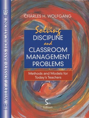 Solving Discipline And Classroom Management Problems: Methods And Models For Today'S Teachers (Wiley/Jossey-Bass Education)