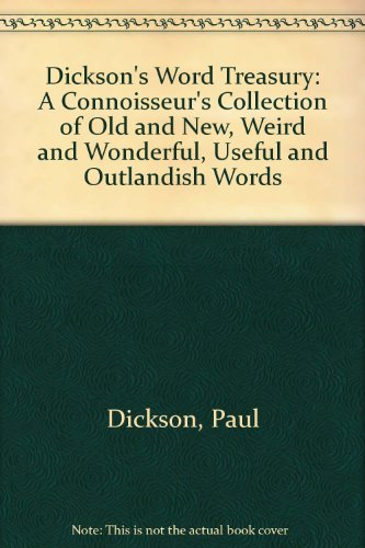 Dickson'S Word Treasury: A Connoisseur'S Collection Of Old And New, Weird And Wonderful, Useful And Outlandish Words