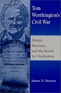 Tom Worthington's Civil War: Shiloh, Sherman, and the Search for Vindication