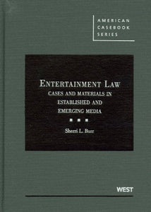 Entertainment Law: Cases And Materials In Established And Emerging Media (American Casebooks) (American Casebook Series)