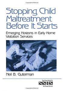 Stopping Child Maltreatment Before it Starts: Emerging Horizons in Early Home Visitation Services (SAGE Sourcebooks for the Human Services)