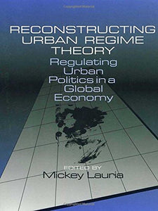Reconstructing Urban Regime Theory: Regulating Urban Politics in a Global Economy