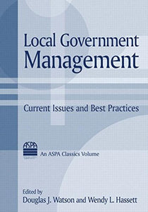 Local Government Management: Current Issues and Best Practices (ASPA Classics)