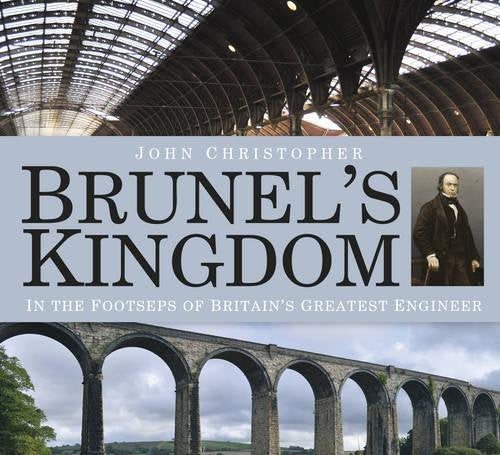 Brunel's Kingdom: In the Footsteps of Britain's Greatest Engineer