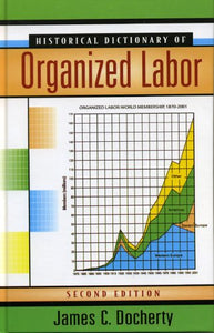 Historical Dictionary of Organized Labor (Historical Dictionaries of Religions, Philosophies, and Movements Series)
