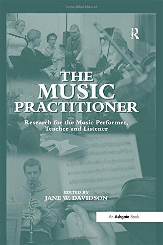 The Music Practitioner: Research for the Music Performer, Teacher and Listener
