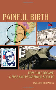 Painful Birth: How Chile Became a Free and Prosperous Society